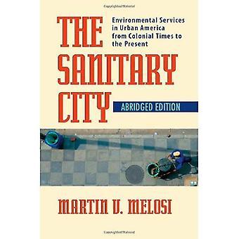 La ciudad sanitaria: servicios ambientales en América urbana desde la época colonial hasta el presente (historia del medio ambiente urbano) [compendió]