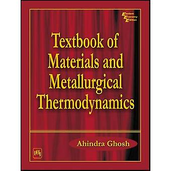 Textbook of Materials and Metallurgical Thermodynamics by Ahindra Gho