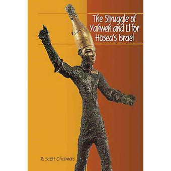 The Struggle of Yahweh and El for Hoseas Israel by Chalmers & R. Scott