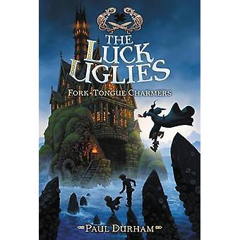 The Luck Uglies #2 - Fork-Tongue Charmers by Paul Durham - Petur Anton