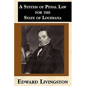 A System of Penal Law for the State of Louisiana by Livingston & Edward