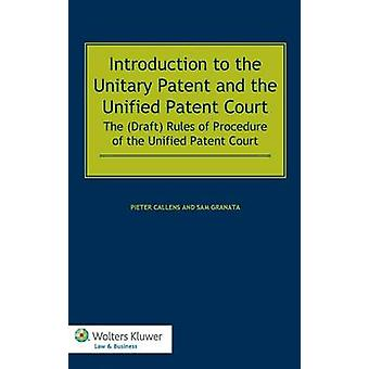 Introduction to the Unitary Patent and the Unified Patent Court The Draft Rules of Procedure of the Unified Patent Court by Callens & Pieter