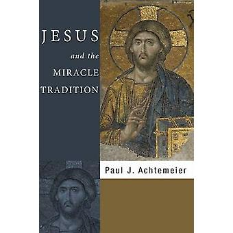 Jesus and the Miracle Tradition by Achtemeier & Paul J.