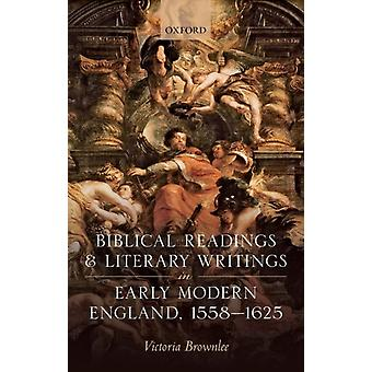 Biblical Readings and Literary Writings in Early Modern Engl by Victoria Brownlee