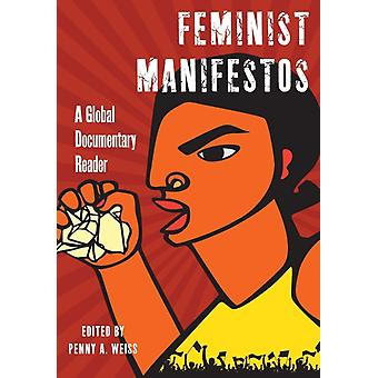 Feminist Manifestos A Global Documentary Reader by Weiss & Penny A.