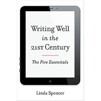 Writing Well in the 21st Century by Linda Spencer