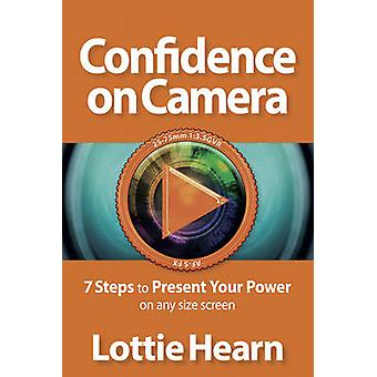 Confidence on Camera  7 Steps to Present Your Power on any size screen by Hearn & Lottie