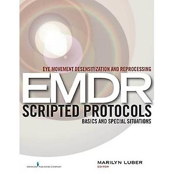 Eye Movement Desensitization and Reprocessing EMDR Scripted Protocols  Basics and Special Situations by Marilyn Luber