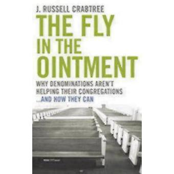 The Fly in the Ointment Why Denominations Arent Helping Their Congregations... and How They Can by Crabtree J Russell