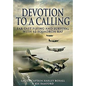 Devotion to a Calling - Far-East Flying and Survival with 62 Squadron