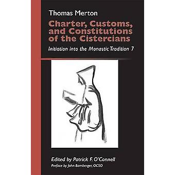 Charter Customs and Constitutions of the Cistercians Initiation Into the Monastic Tradition 7 by Merton & Thomas