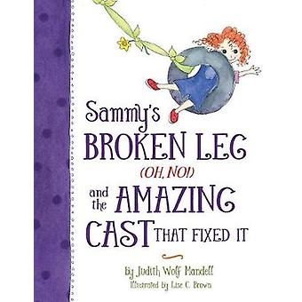 Sammys Broken Leg Oh No and the Amazing Cast That Fixed It by Mandell & Judith Wolf