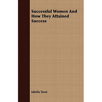 Successful Women And How They Attained Success by Taves & Isbella