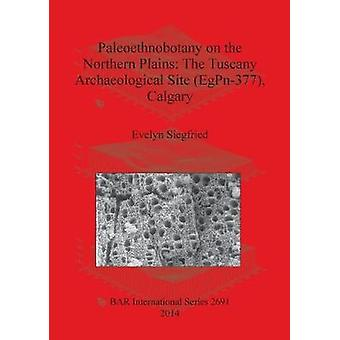 Paleoethnobotany on the Northern Plains The Tuscany Archaeological Site EgPn377 Calgary by Siegfried & Evelyn