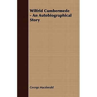 Wilfrid Cumbermede  An Autobiographical Story by MacDonald & George