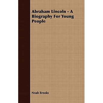 Abraham Lincoln  A Biography For Young People by Brooks & Noah