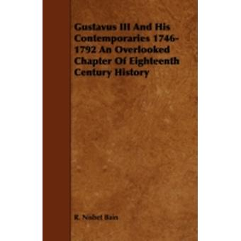 Gustavus III and His Contemporaries 17461792 an Overlooked Chapter of Eighteenth Century History by Bain & R. Nisbet