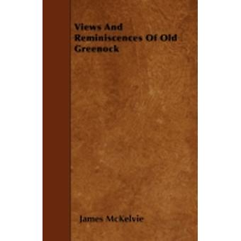 Views And Reminiscences Of Old Greenock by McKelvie &  James