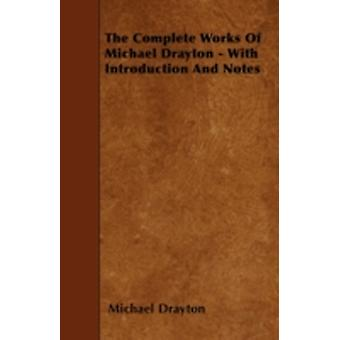 The Complete Works Of Michael Drayton  With Introduction And Notes by Drayton & Michael