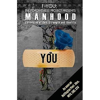 FYou The Forgiveness Project Presents MANHOOD Chronicles of Sex Strength and Identity by Muldoon & Tara