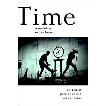 Time  A Vocabulary of the Present by Edited by Joel Burges & Edited by Amy Elias