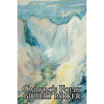 Carnacs Torheit von Gilbert Parker-Fiction-Action-Adventure von Parker & Gilbert