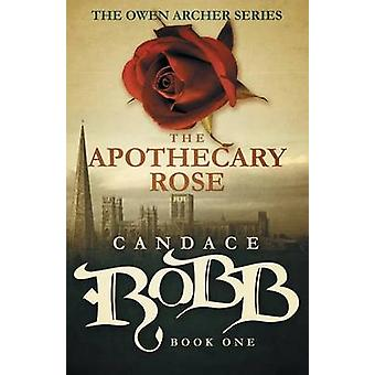The Apothecary Rose The Owen Archer Series  Book One by Robb & Candace