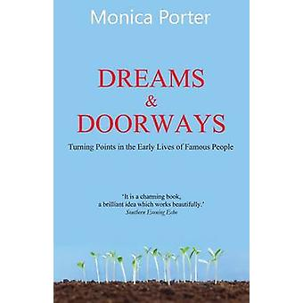 Dreams and Doorways Turning points in the early lives of famous people by Porter & Monica