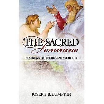 The Sacred Feminine Searching for the Hidden Face of God by Lumpkin & Joseph