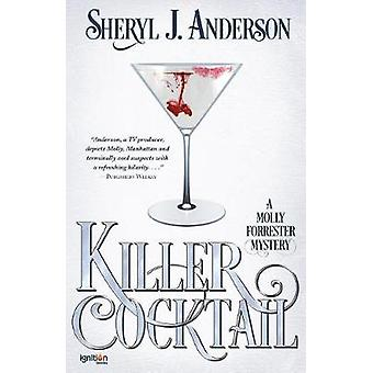 Killer Cocktail A Molly Forrester Mystery by Anderson & Sheryl J.