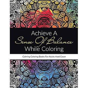 Achieve A Sense Of Balance While Coloring Calming Coloring Books For Adults Hard Cover by Activibooks