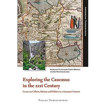 Exploring the Caucasus in the 21st Century Essays on Culture History and Politics in a Dynamic Context by Companjen & Franoise