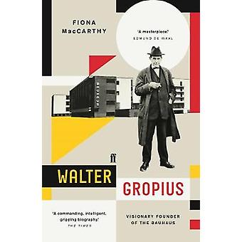 Walter Gropius - Visionary Founder of the Bauhaus by Fiona MacCarthy -