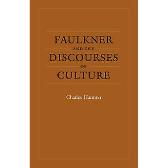 Faulkner and the Discourses of Culture door Charles Hannon - 9780807129