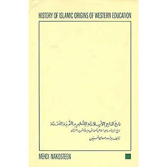 History of Islamic Origins of Western Education AD800-1350 - With an I