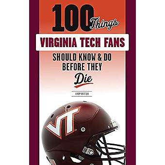 100 Things Virginia Tech Fans Should Know & Do Before They Die by