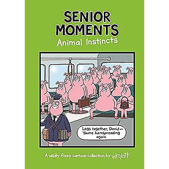 Senior Moments - Animal Instincts - A timelessly funny cartoon collecti