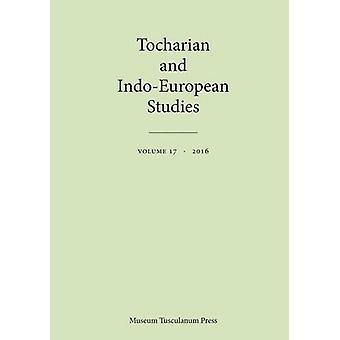 Tocharian & Indo-European Studies - Volume 17 by Birgit Anette Ols