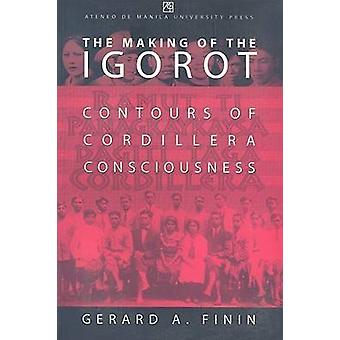 The Making of the Igorot - Contours of Cordillera Consciousness by Ger