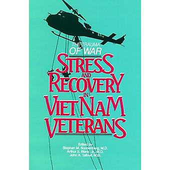The Trauma of War - Stress and Recovery in Vietnam Veterans by Stephen