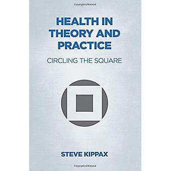 Health in Theory and Practice - Circling the Square by Steve Kippax -