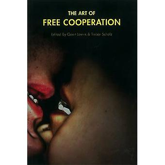 The Art Of Free Cooperation by Geert Lovink - 9781570271779 Book
