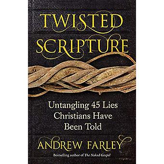 Twisted Scripture - Untangling 45 Lies Christians Have Been Told by An