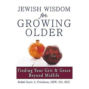 Jewish Wisdom for Growing Older - Finding Your Grit and Grace Beyond M