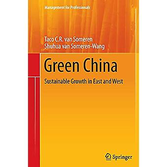 Green China - Sustainable Growth in East and West by Taco C. R. van So