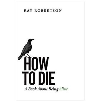 How to Die by Robertson & Ray