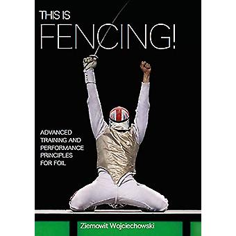 This is Fencing! - Advanced Training and Performance Principles for Fo