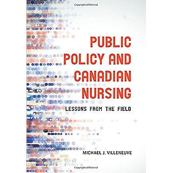 Public Policy and Canadian Nursing - Lessons from the Field by Michael