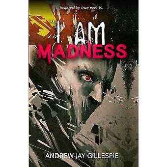 I  Am Madness - On The Trail of A Killer by Andrew Jay Gillespie - 978