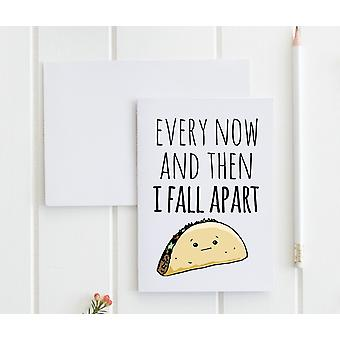 Every Now And Then I Fall Apart (taco) - wenskaart